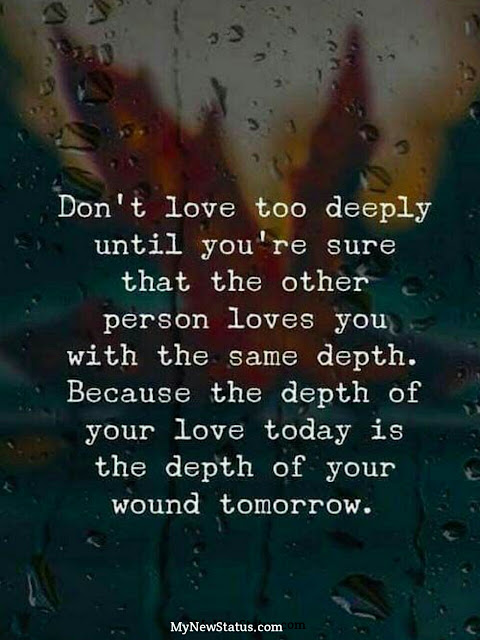 Love Quotes - Don't love too deeply until you're sure that the other person loves you with the same depth