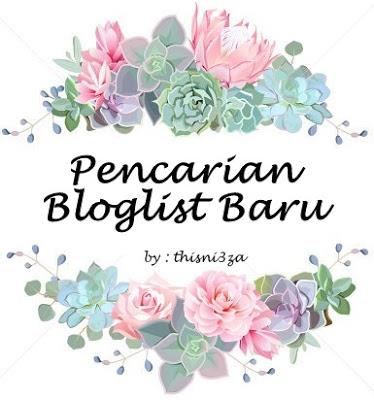 PENCARIAN BLOGLIST BARU BY THISNI3ZA