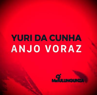 """Yuri da Cunha """"MrPulungunza"""" - Anjo Voraz [KIZOMBA/ZOUK] [DOWNLOAD]"""