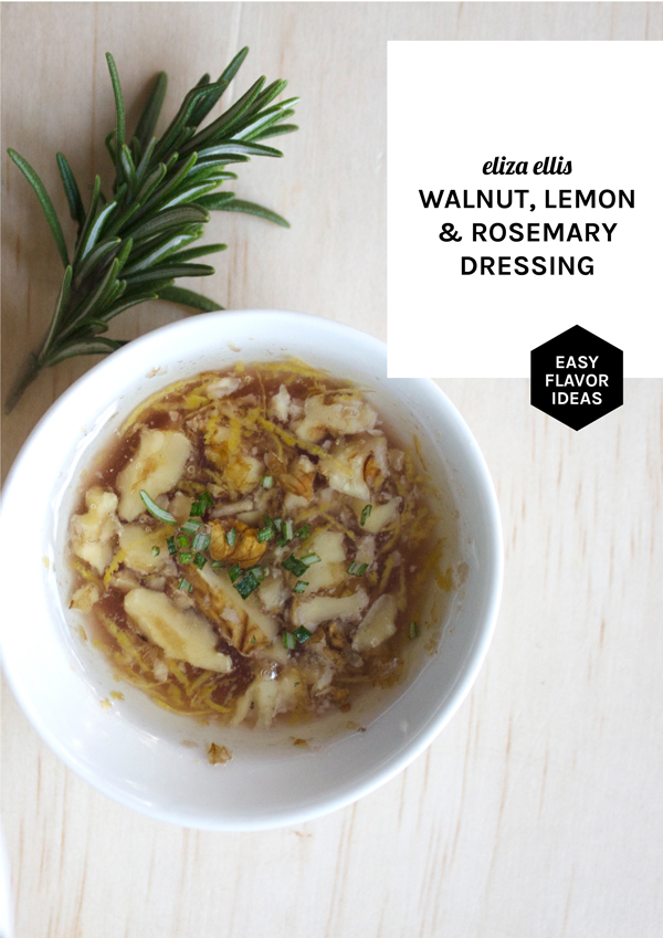 Walnut, Lemon & Rosemary Dressing - Salad Days: 3 Lemon Dressings by Eliza Ellis