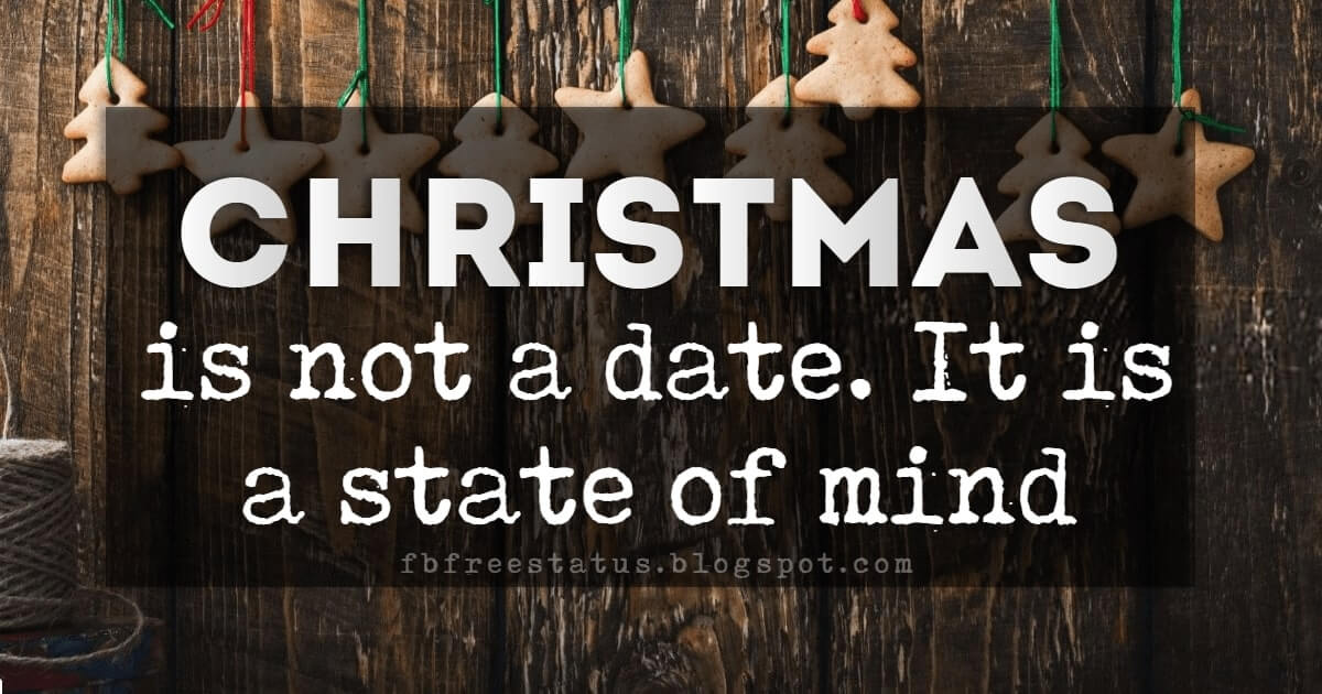 Christmas Quotes, Christmas is not a date. It is a state of mind. - Mary Ellen Chase