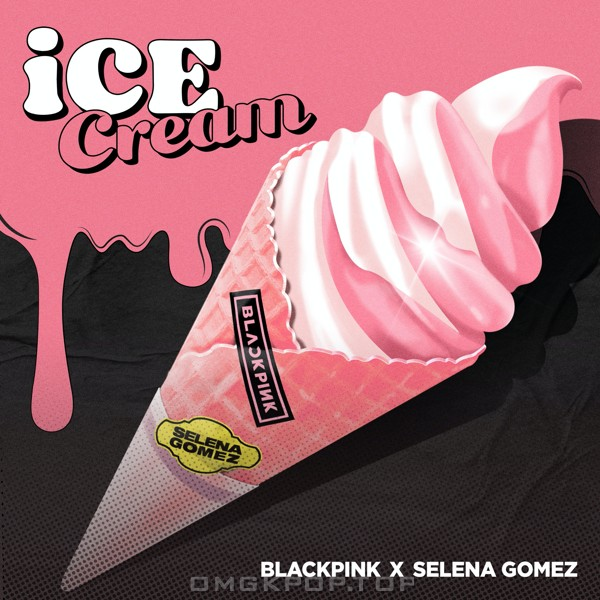 BLACKPINK & Selena Gomez – Ice Cream – Single