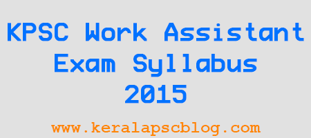 Kerala PSC Work Assistant Exam Syllabus 2015