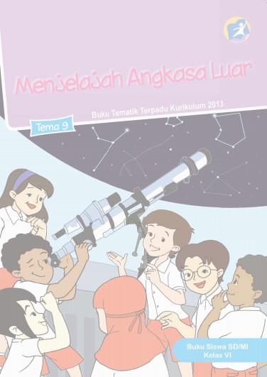 Download Buku Siswa Kurikulum 2013 SD Kelas 6 Tema 9 Menjelajah Angkasa Luar