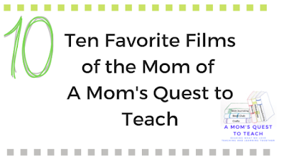 Text: 10: Ten Favorite Films of A Mom's Quest to Teach