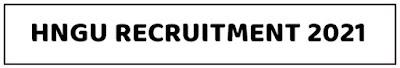 HNGU Recruitment 2021 For Various Vacancy @ ngu.ac.in