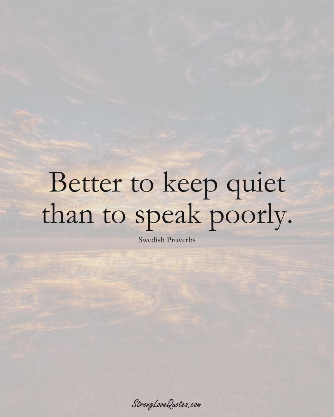 Better to keep quiet than to speak poorly. (Swedish Sayings);  #EuropeanSayings