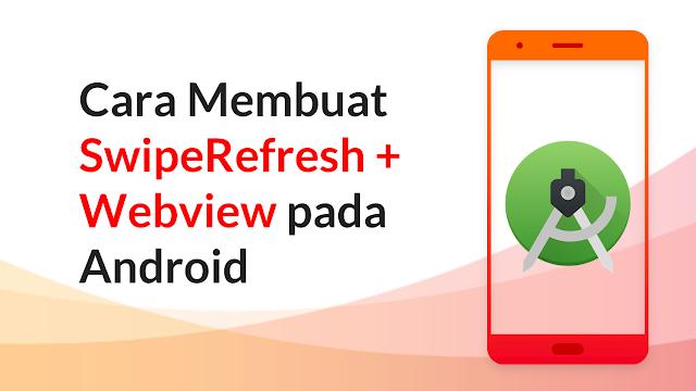 Cara Membuat Swiperefresh di Webview android