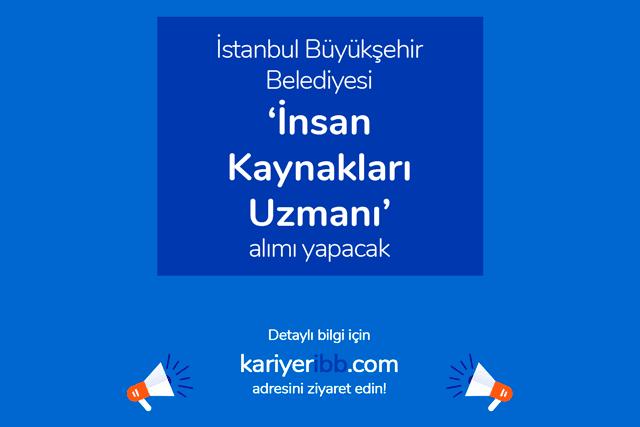 İstanbul Büyükşehir Belediyesi, insan kaynakları uzmanı alımı için iş ilanı yayınladı. İBB Kariyer iş ilanına nasıl başvurulur? Detaylar kariyeribb.com'da!