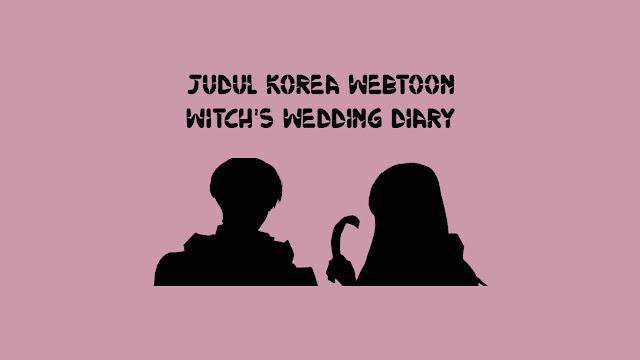 Judul Korea Webtoon Witch's Wedding Diary