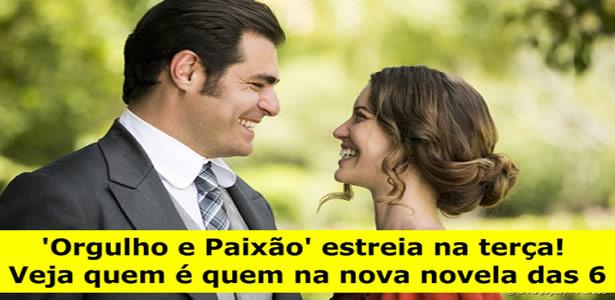 'Orgulho e Paixão' estreia na terça! Veja quem é quem na nova novela das 6