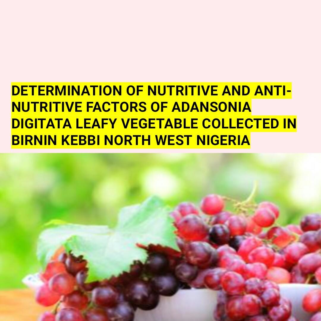 DETERMINATION OF NUTRITIVE AND ANTI-NUTRITIVE FACTORS OF ADANSONIA DIGITATA LEAFY VEGETABLE COLLECTED IN BIRNIN KEBBI NORTH WEST NIGERIA