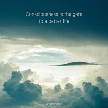 Consciousness is the gate to a better life