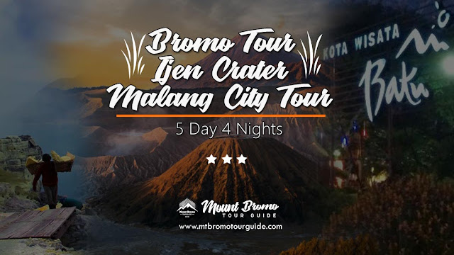 Ijen Crater, Mount Bromo, Malang City Tour Package 5 Days