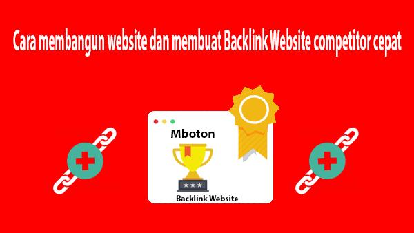 Cara membangun website dan membuat Backlink Website competitor dengan cepat