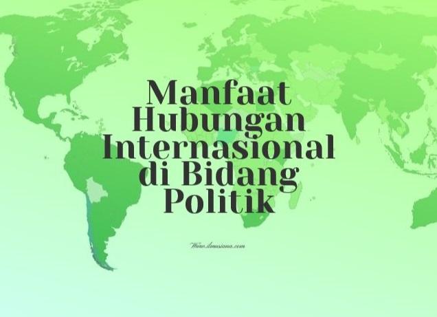 Manfaat Hubungan Internasional di Bidang Politik
