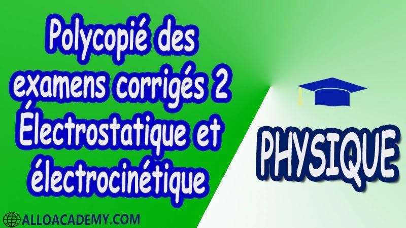 Polycopié des examens corrigés 2 Électricité 1 ( Électrostatique et électrocinétique ) pdf
