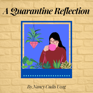 A Quarantine Reflection Nancy Cudis Ucag