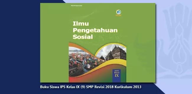 Buku Siswa IPS Kelas IX (9) SMP Revisi 2018 Kurikulum 2013