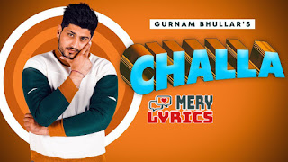 Challa By Gurnam Bhullar - Lyrics