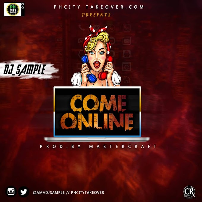 HOT AUDIO: AmaDjsample _Come Online (Prod by Masterkraft )@Amadjsample