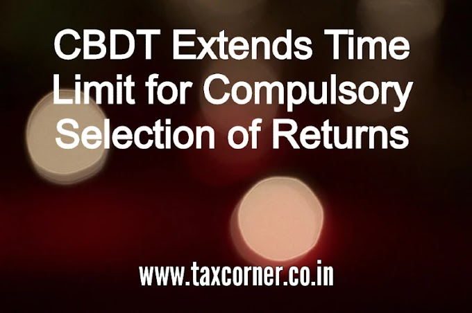 CBDT Extends Time Limit for Compulsory Selection of Returns