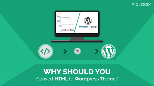 Why Should You Convert HTML to Wordpress Theme?