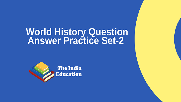 World History Question Answer Practice Set-2