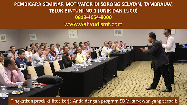 PEMBICARA SEMINAR MOTIVATOR DI SORONG SELATAN, TAMBRAUW, TELUK BINTUNI  NO.1,  Training Motivasi di SORONG SELATAN, TAMBRAUW, TELUK BINTUNI , Softskill Training di SORONG SELATAN, TAMBRAUW, TELUK BINTUNI , Seminar Motivasi di SORONG SELATAN, TAMBRAUW, TELUK BINTUNI , Capacity Building di SORONG SELATAN, TAMBRAUW, TELUK BINTUNI , Team Building di SORONG SELATAN, TAMBRAUW, TELUK BINTUNI , Communication Skill di SORONG SELATAN, TAMBRAUW, TELUK BINTUNI , Public Speaking di SORONG SELATAN, TAMBRAUW, TELUK BINTUNI , Outbound di SORONG SELATAN, TAMBRAUW, TELUK BINTUNI , Pembicara Seminar di SORONG SELATAN, TAMBRAUW, TELUK BINTUNI