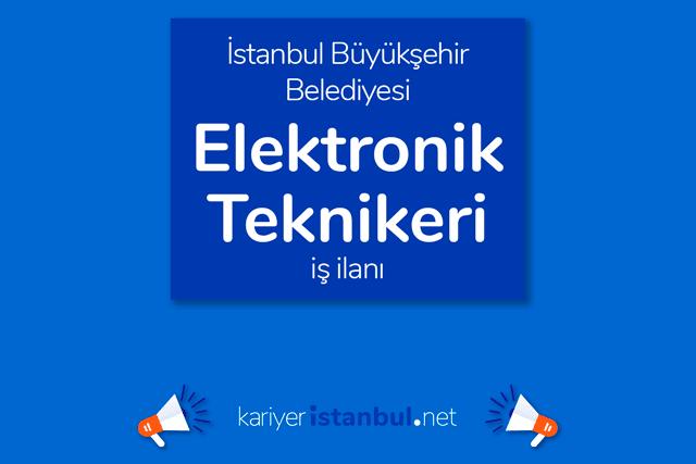 İstanbul Büyükşehir Belediyesi, elektronik teknikeri/teknisyeni alımı yapacak. Detaylar kariyeristanbul.net'te!