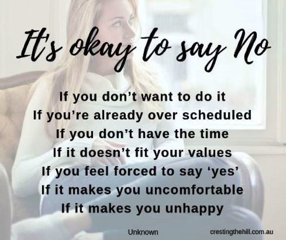 It's okay to say …. NO, if you don't want to do it. NO, if you're already overscheduled. NO, if you don't have the time.