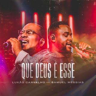 Que Deus É Esse - Lukão Carvalho feat. Samuel Messias