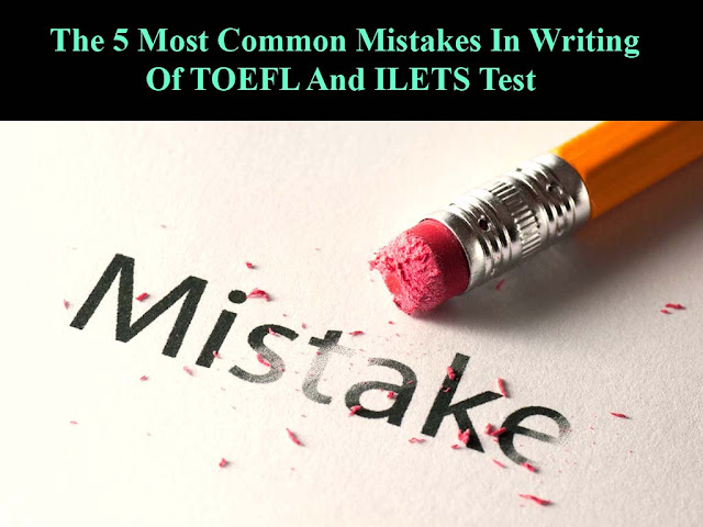 The 5 Most Common Mistakes In Writing Of TOEFL And ILETS Test