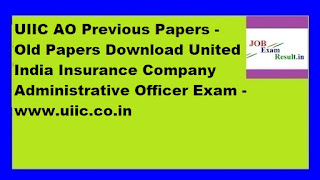UIIC AO Previous Papers - Old Papers Download United India Insurance Company Administrative Officer Exam -www.uiic.co.in