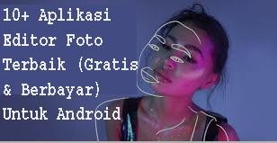10+ Aplikasi Editor Foto Terbaik (Gratis & Berbayar) Untuk Android 1