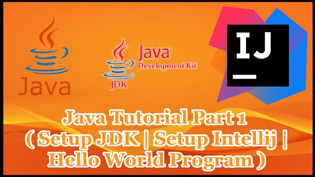 Java Tutorial Part 1 | Setup JDK | Intellij IDEA | Hello World in Java