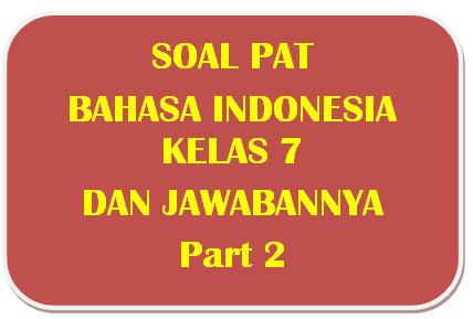 100+ Soal PAT Bahasa Indonesia Kelas 7 dan Kunci Jawabannya I Part 2