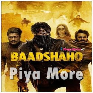 Piya More Song Lyrics Baadshaho [2017]