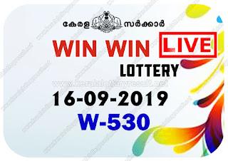 KeralaLotteryResult.net, kerala lottery kl result, yesterday lottery results, lotteries results, keralalotteries, kerala lottery, keralalotteryresult, kerala lottery result, kerala lottery result live, kerala lottery today, kerala lottery result today, kerala lottery results today, today kerala lottery result, Win Win lottery results, kerala lottery result today Win Win, Win Win lottery result, kerala lottery result Win Win today, kerala lottery Win Win today result, Win Win kerala lottery result, live Win Win lottery W-530, kerala lottery result 16.09.2019 Win Win W 530 09 September 2019 result, 09 09 2019, kerala lottery result 16-09-2019, Win Win lottery W 530 results 16-09-2019, 16/09/2019 kerala lottery today result Win Win, 16/9/2019 Win Win lottery W-530, Win Win 16.09.2019, 16.09.2019 lottery results, kerala lottery result September 09 2019, kerala lottery results 09th September 2019, 16.09.2019 week W-530 lottery result, 16-9.2019 Win Win W-530 Lottery Result, 16-09-2019 kerala lottery results, 16-09-2019 kerala state lottery result, 16-09-2019 W-530, Kerala Win Win Lottery Result 16/9/2019