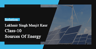 Solutions of Sources of Energy- Lakhmir Singh Manjit Kaur VSAQ, SAQ, LAQ, HOTS and MCQ Pg No. 130 Class 10 Physics
