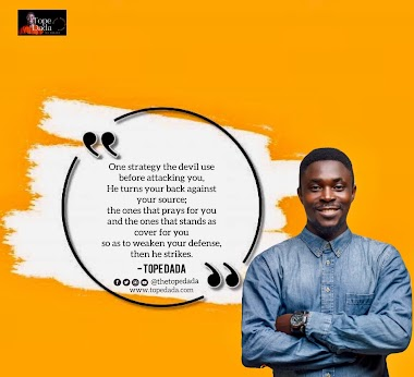 Tope Dada Quote : One strategy the devil use before attacking you, he turns your back to your source, the one that prays for you and the ones that stands as cover for you so as to weaken your defense, then he strikes.