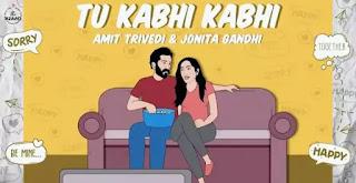 Tu Kabhi Kabhi Lyrics - Amit Trivedi x Jonita Gandhi