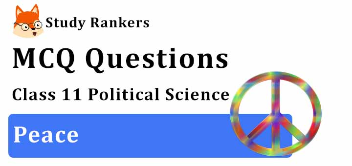 MCQ Questions for Class 11 Political Science: Ch 9 Peace