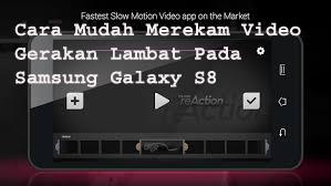 Cara Mudah Merekam Video Gerakan Lambat Pada Samsung Galaxy S8