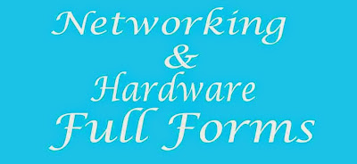 Full form of Computer Hardware and Networking Devices and Terminology of Computer Hardware and Networking Devices