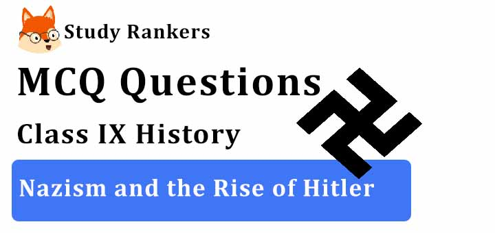 MCQ Questions for Class 9 History: Ch 3 Nazism and the Rise of Hitler