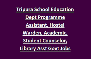 Tripura School Education Dept Programme Assistant, Hostel Warden, Academic, Student Counselor, Library Assistant Govt Jobs
