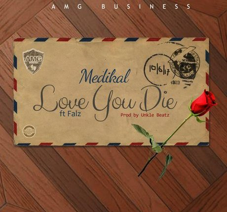 Music: Medikal Ft. Falz – Love You Die