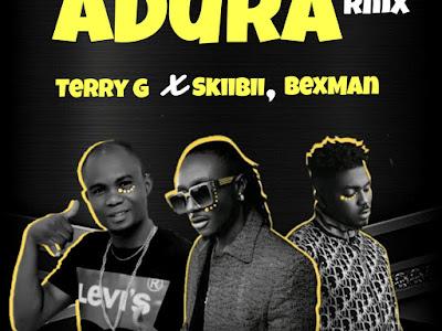 Terry G ft Skiibii & BexMan _ ADURA rmx - Naijagbedu Music