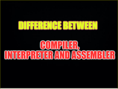 Difference Between Compiler and interpreter and assembler